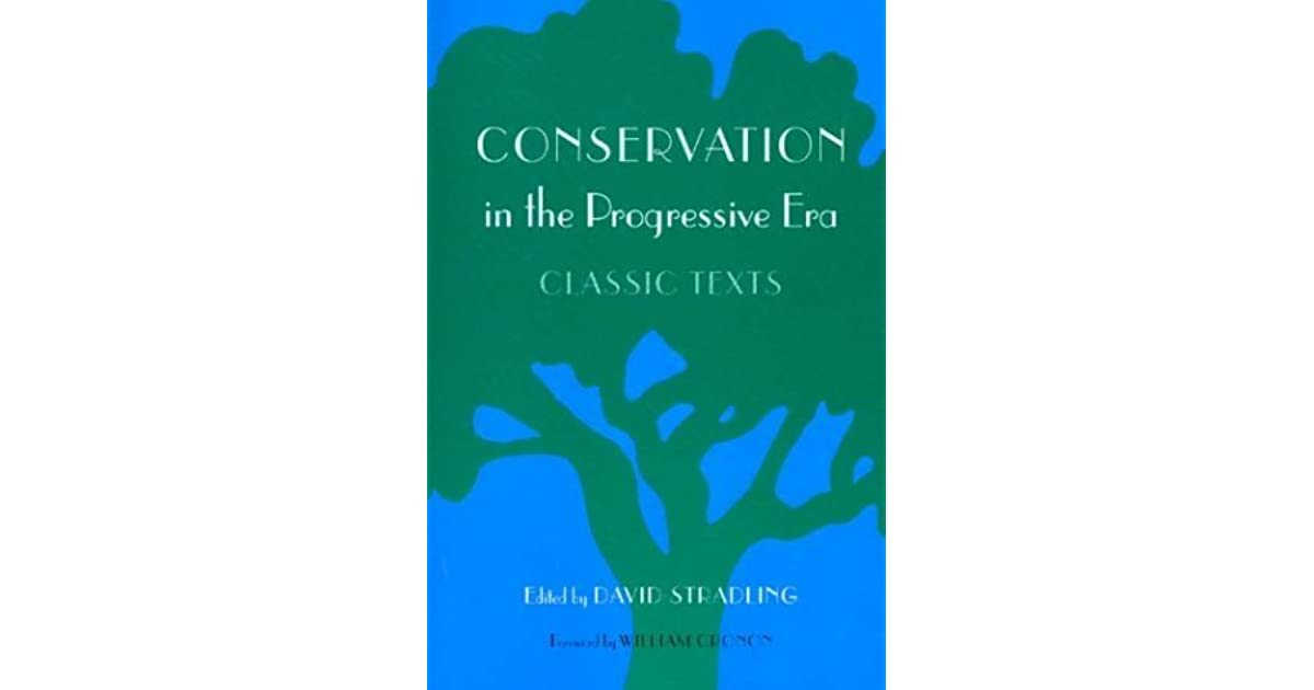 a history of the conservation movements during the progressive era Us progressive era timeline for kids theodore roosevelt was the 26th american president who served in office from september 14, 1901 to march 4, 1909 one of the important events during his presidency was the rise of progressivism that under the presidencies of president taft and president wilson.