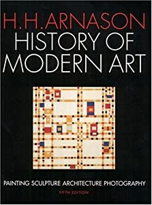 History of Modern Art: Painting Sculpture Architecture Photography