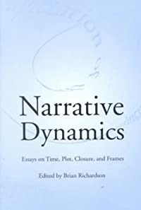 Narrative Dynamics: Essays on Time, Plot, Closure, and Frame