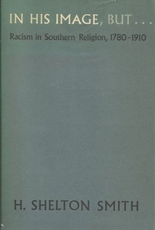 In His Image, But ..: Racism in Southern Religion, 1780-1910