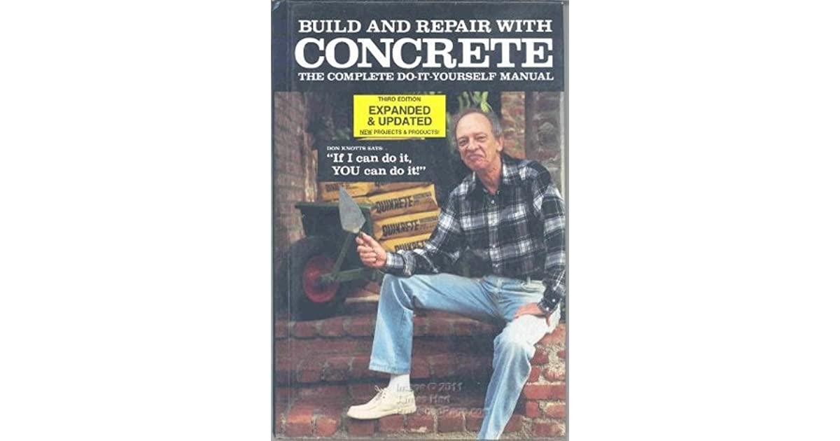Build and repair with concrete the complete do it yourself build and repair with concrete the complete do it yourself manual by quikrete companies staff solutioingenieria Image collections