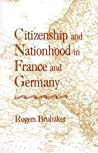 Citizenship and Nationhood in France and Germany (Revised)