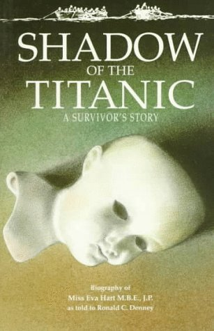Shadow of the Titanic: A Survivor's Story, a Biography of Miss Eva Hart