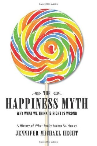 The-Happiness-Myth-Why-What-We-Think-Is-Right-Is-Wrong-