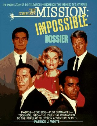 The Complete Mission Impossible Dossier by Patrick J. White