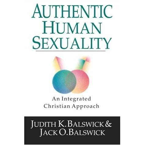 Authentic human sexuality an integrated christian approach by authentic human sexuality an integrated christian approach by judith k balswick fandeluxe Choice Image