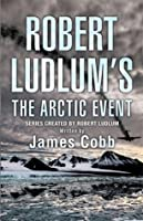 Robert Ludlum's The Arctic Event (Covert-One, #7)