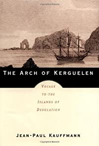 The Arch of Kerguelen: Voyage to the Islands of Desolation
