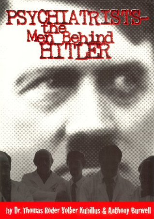 Psychiatrists-- The Men Behind Hitler: The Architects of Horror