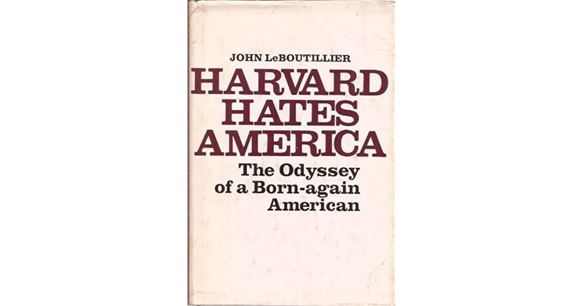Harvard Hates America The Odyssey Of A Born Again American By John