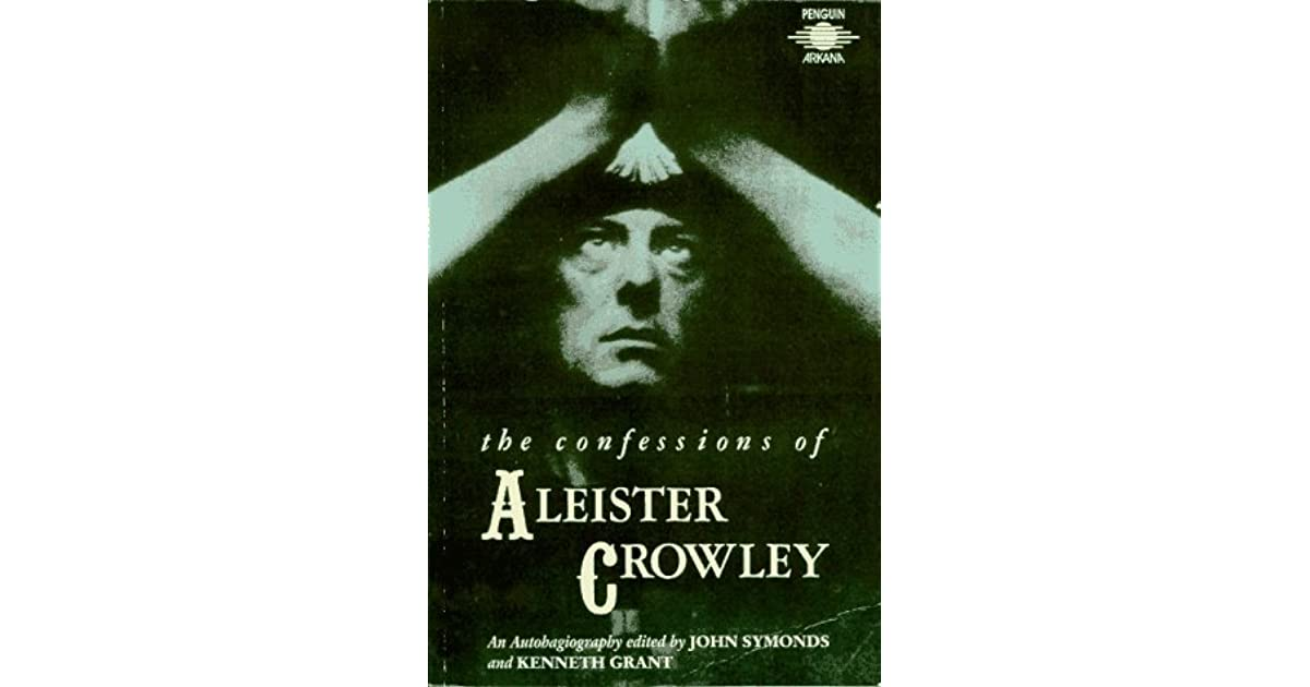 The Confessions of Aleister Crowley: An Autohagiography by Aleister