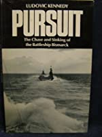 Pursuit The Chase and Sinking of the Battleship Bismarck