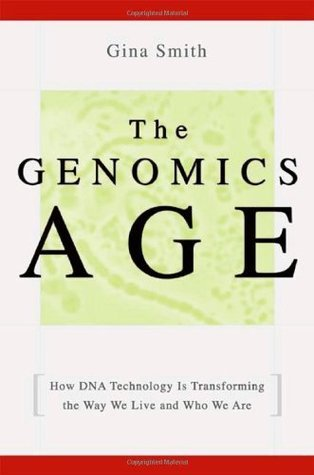Gina Smith - The Genomics Age How DNA Technology Is Transforming the Way We Live and Who We Are