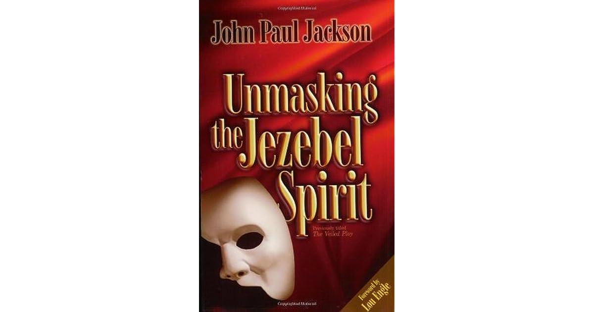 Unmasking the Jezebel Spirit by John Paul Jackson