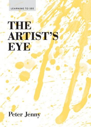 The Artist's Eye: (Learning to See) (art lessons in perspective, texture, process, and more)