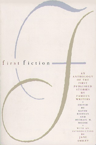 First Fiction: An Anthology of the First Published Stories by Famous Writers