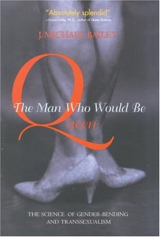 The Man Who Would Be Queen by J. Michael Bailey