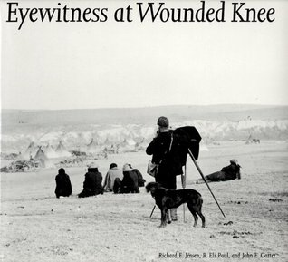 Eyewitness at Wounded Knee by Richard E. Jensen
