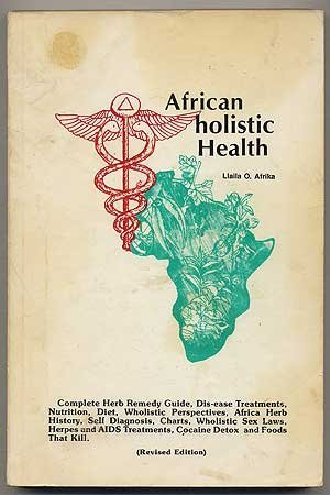 African holistic Health: Complete Herb Remedy Guide, Dis-ease Treatments, Nutrition, Diet, Wholistic Perspectives, africa Herb Histroy, Self Diagnosis, Charts, Wholistic Sex Laws, Herpes and AIDS Treatments, Cocaine Detox, and Foods That Kill