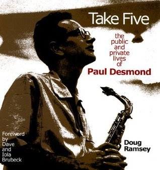 Take Five The Public and Private Lives of Paul Desmond