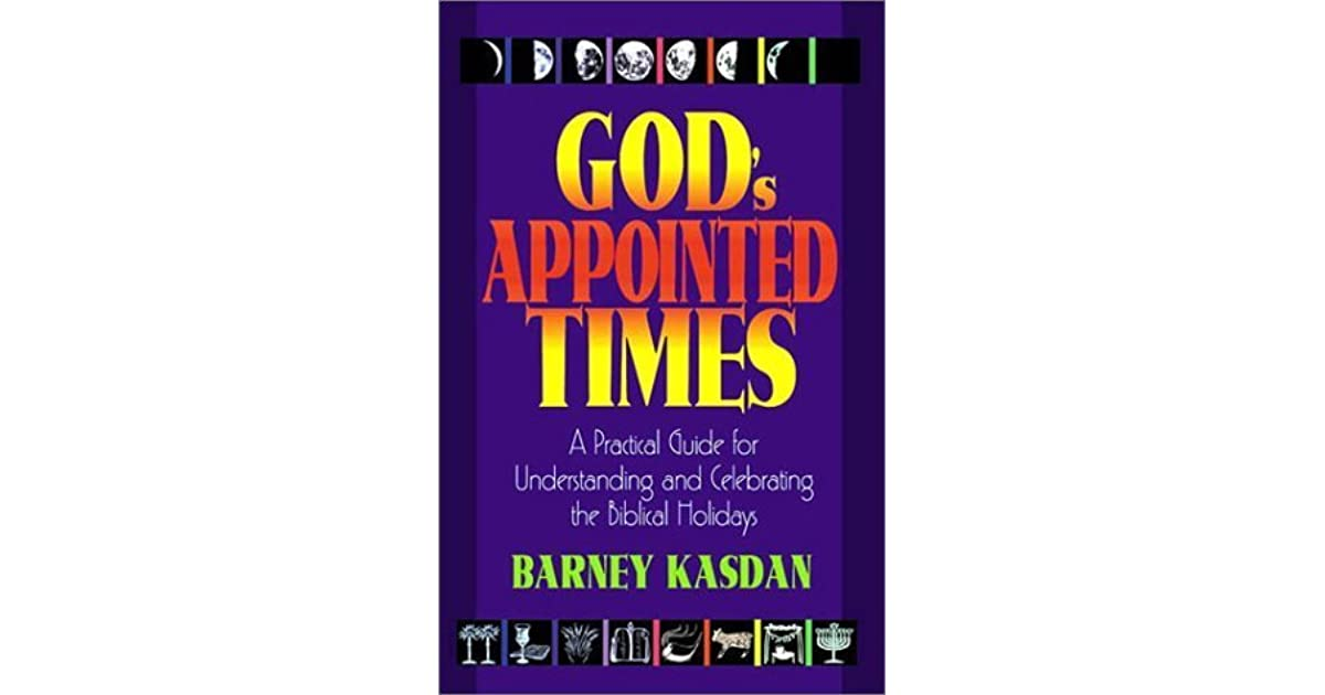 God's Appointed Times New Edition: A Practical Guide for Understanding and Celebrating the Biblical