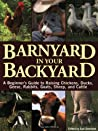 Barnyard in Your Backyard: A Beginner's Guide to Raising Chickens, Ducks, Geese, Rabbits, Goats, Sheep, and Cows
