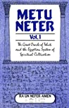 Metu Neter, Vol. 1: The Great Oracle of Tehuti and the Egyptian System of Spiritual Cultivation