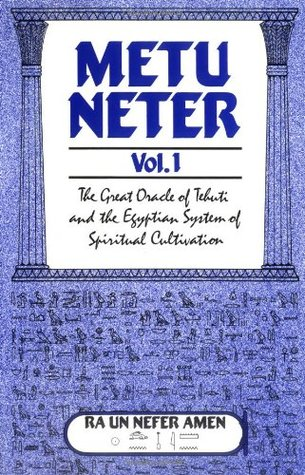 Metu Neter, Vol  1: The Great Oracle of Tehuti and the