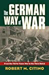 The German Way of War by Robert M. Citino