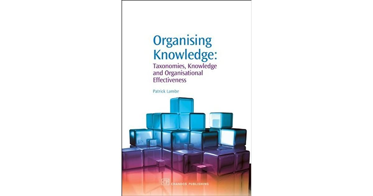 Organising Knowledge: Taxonomies, Knowledge and Organisational Effectiveness (Chandos Knowledge Mana