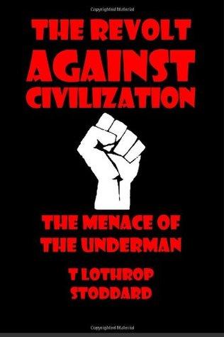 The Revolt Against Civilization: The Menace of the Under Man