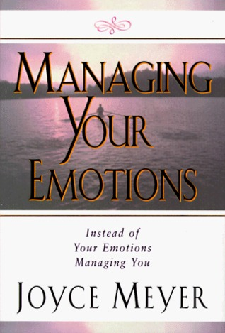 Managing Your Emotions: Instead of Your Emotions Managing