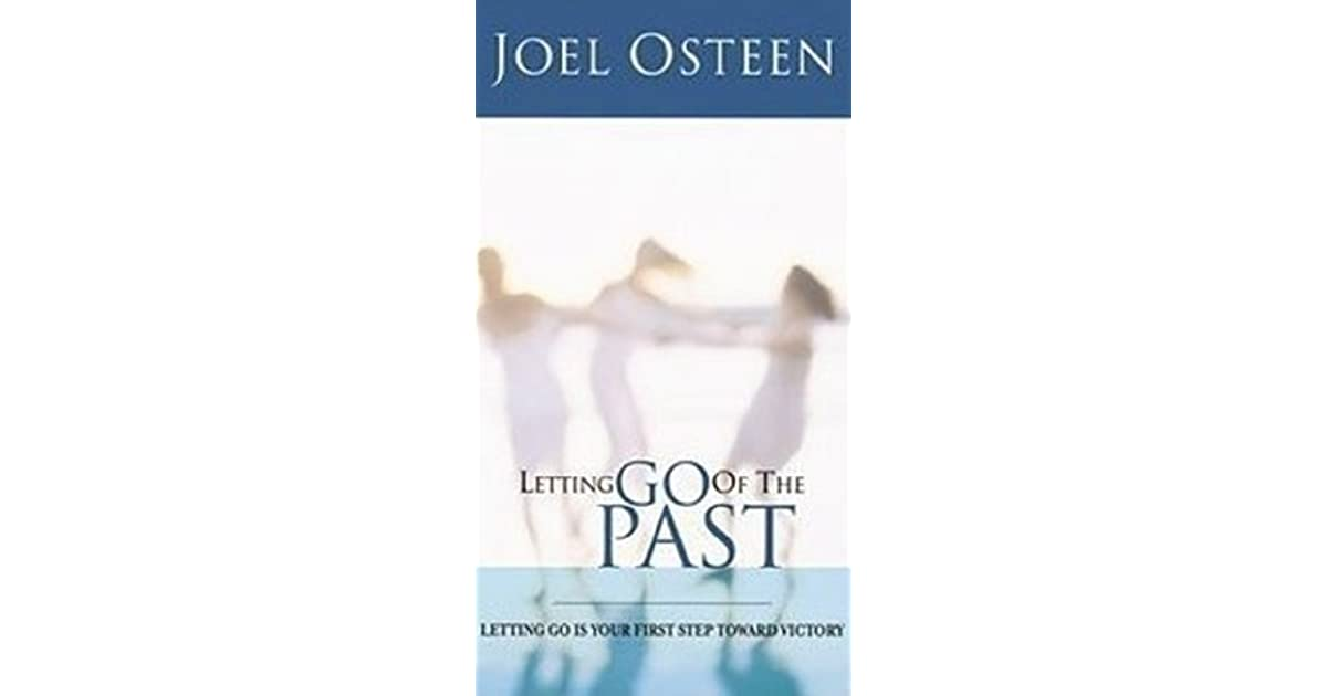 Letting Go Of The Past By Joel Osteen