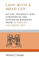 Lady with a Mead Cup: Ritual, Prophecy and Lordship in the European Warband from La Tène to the Viking Age