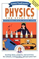 Janice VanCleave's Physics for Every Kid: 101 Easy Experiments in Motion, Heat, Light, Machines, and Sound: 101 Easy Experiments in Motion, Heat, Light, ... and Sound (Science for Every Kid Series)