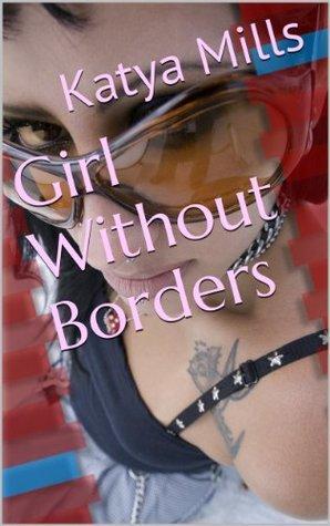 Girl Without Borders by Katya Mills