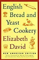 English Bread and Yeast Cookery (New American Edition)