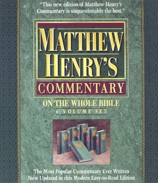Matthew Henry's Commentary on the Whole Bible: Complete and Unabridged in 6 Volumes