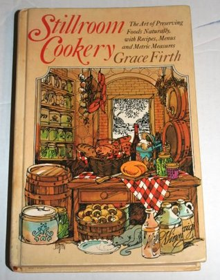 Stillroom Cookery: The Art of Preserving Foods Naturally, With Recipes, Menus, and Metric Measures