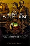 Dark Midnight When I Rise: The Story of the Jubilee Singers, Who Introduced the World to the Music of Black America