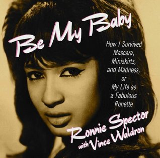 Be My Baby: How I Survived Mascara, Miniskirts, and Madness, or My Life As a Fabulous Ronette [Audiobook on 2 CDs, Abridged]