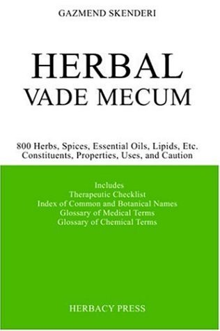 Herbal Vade Mecum: 800 Herbs, Spices, Essential Oils, Lipids, Etc., Constituents, Properties, Uses, and Caution