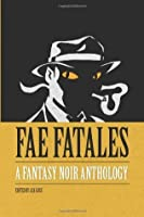 Fae Fatales: A Fantasy Noir Anthology: (Black and white edition)