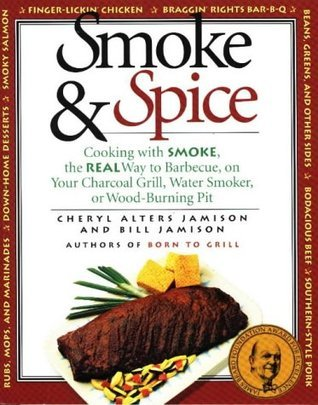 Smoke and Spice  Cooking With Smoke, the Real Way to Barbecue (2014, Harvard Common Press)