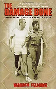 The Damage Done: Twelve Years of Hell in a Bangkok Prison