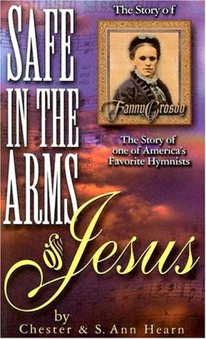 Safe in the Arms of Jesus: The Story of Fanny Crosby