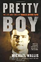 Pretty Boy: The Life and Times of Charles Arthur Floyd