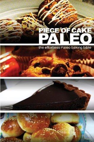 Piece of Cake Paleo - The Effortless Paleo Dessert Bible