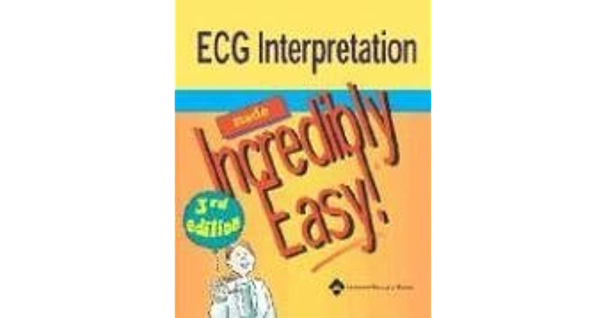 ECG Interpretation Made Incredibly Easy! by Lippincott Williams ...