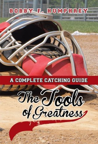 The Tools of Greatness : A Complete Catching Guide